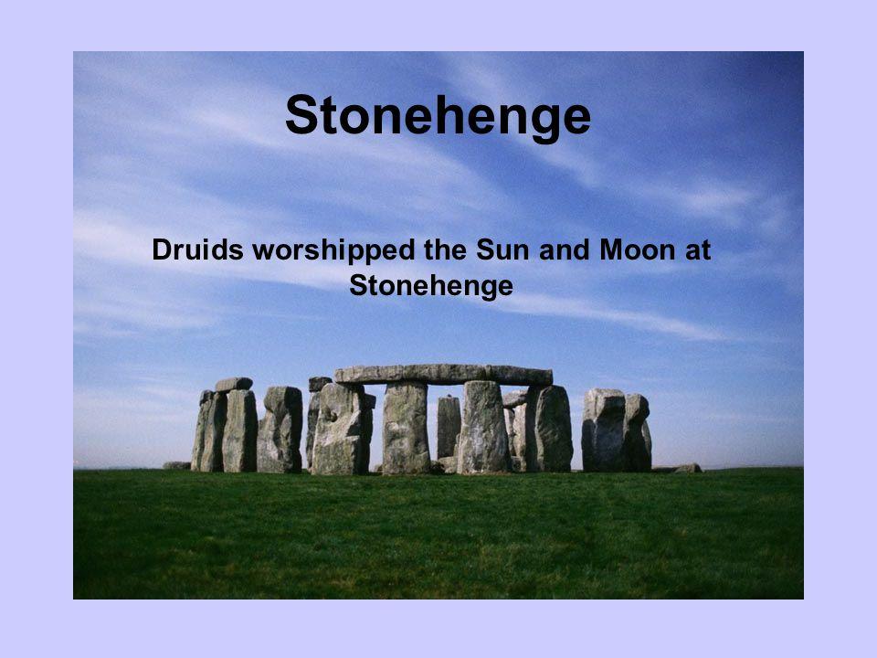Druids worshipped the Sun and Moon at Stonehenge Stonehenge