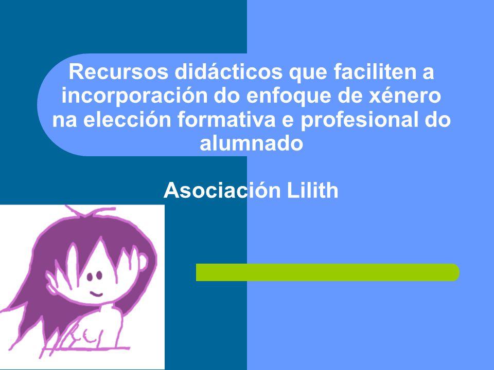 Recursos didácticos que faciliten a incorporación do enfoque de xénero na elección formativa e profesional do alumnado Asociación Lilith