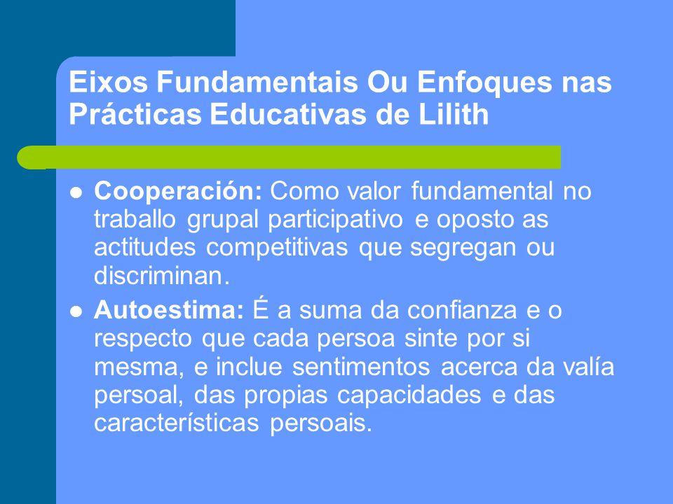 Eixos Fundamentais Ou Enfoques nas Prácticas Educativas de Lilith Cooperación: Como valor fundamental no traballo grupal participativo e oposto as actitudes competitivas que segregan ou discriminan.
