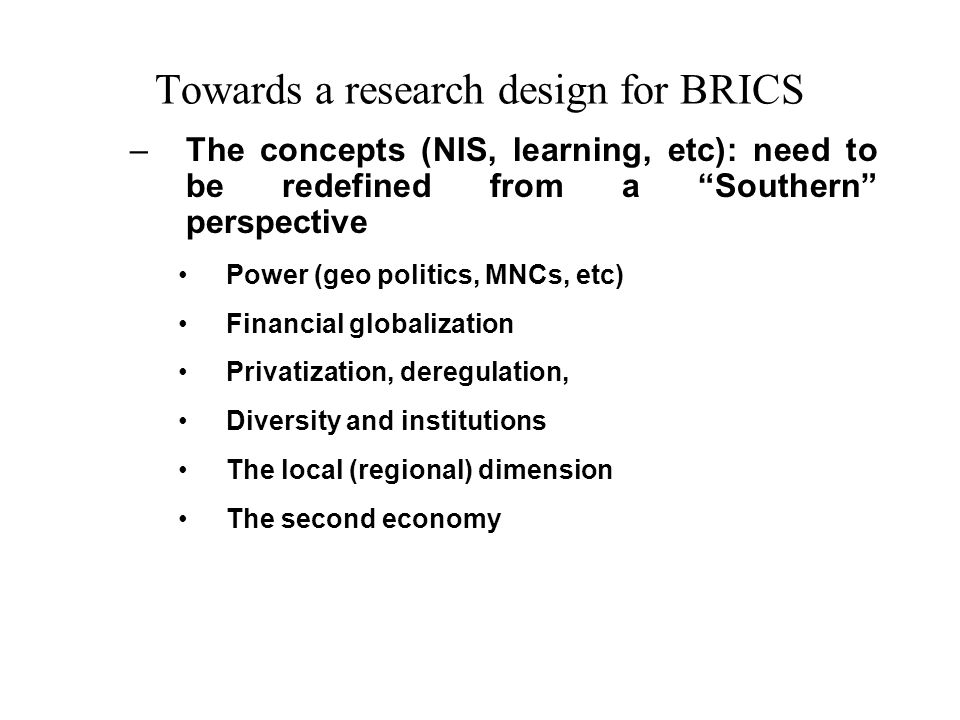 Towards a research design for BRICS - A top-down analysis of the transformation of the national system Mapping the economic structure and the competitiveness of the whole national economy including the changing patterns of production specialization and insertion in world trade.