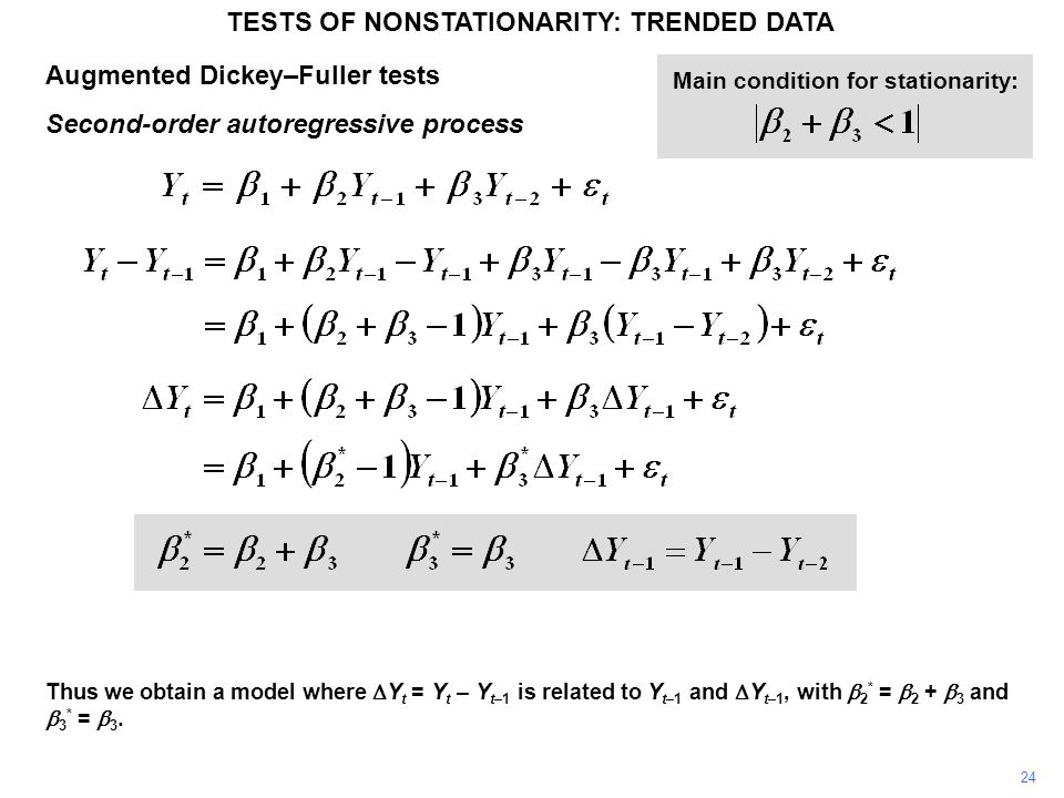 Augmented Dickey–Fuller tests Second-order autoregressive process TESTS OF NONSTATIONARITY: TRENDED DATA 24 Thus we obtain a model where  Y t = Y t – Y t–1 is related to Y t–1 and  Y t–1, with  2 * =  2 +  3 and  3 * =  3.