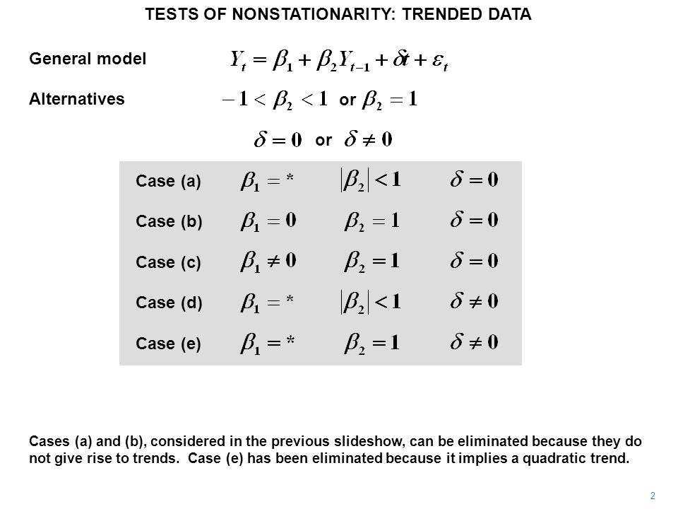 General model Alternatives Case (a) Case (b) Case (c) Case (d) Case (e) TESTS OF NONSTATIONARITY: TRENDED DATA 2 Cases (a) and (b), considered in the previous slideshow, can be eliminated because they do not give rise to trends.