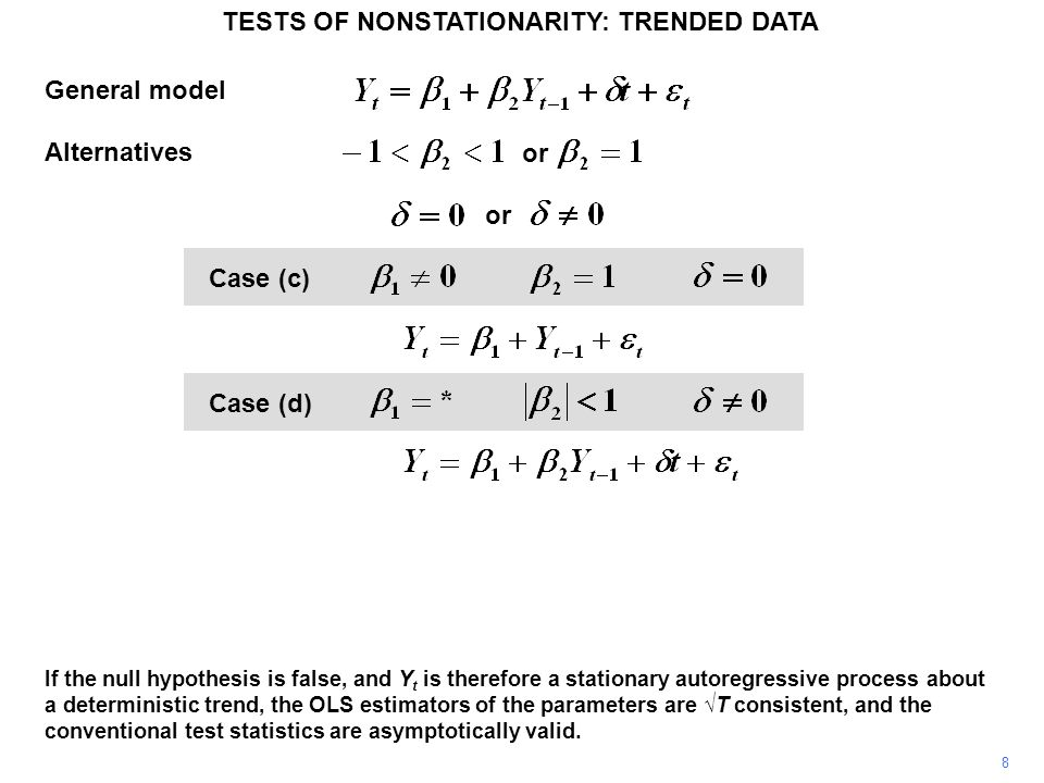 Augmented Dickey–Fuller tests General autoregressive process TESTS OF NONSTATIONARITY: TRENDED DATA 39 Main condition for stationarity: A common alternative is the Akaike Information Criterion (AIC) shown.