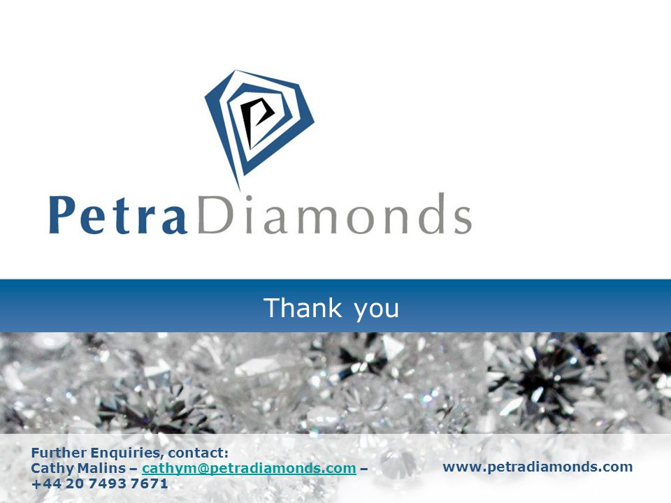 Capital Markets Diamond Conference 29 Thank you Further Enquiries, contact: Cathy Malins – cathym@petradiamonds.com –cathym@petradiamonds.com +44 20 7493 7671 www.petradiamonds.com