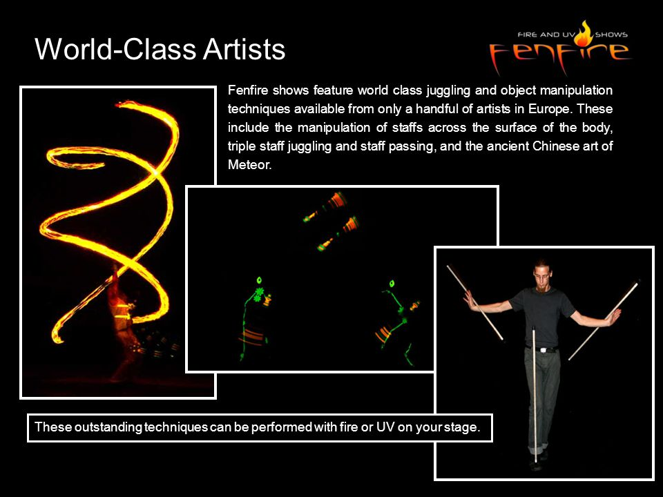 Fenfire shows feature world class juggling and object manipulation techniques available from only a handful of artists in Europe.
