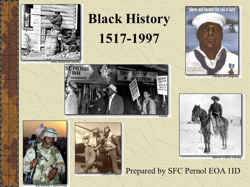 Black History 1517-1997 Prepared by SFC Pernol EOA 1ID
