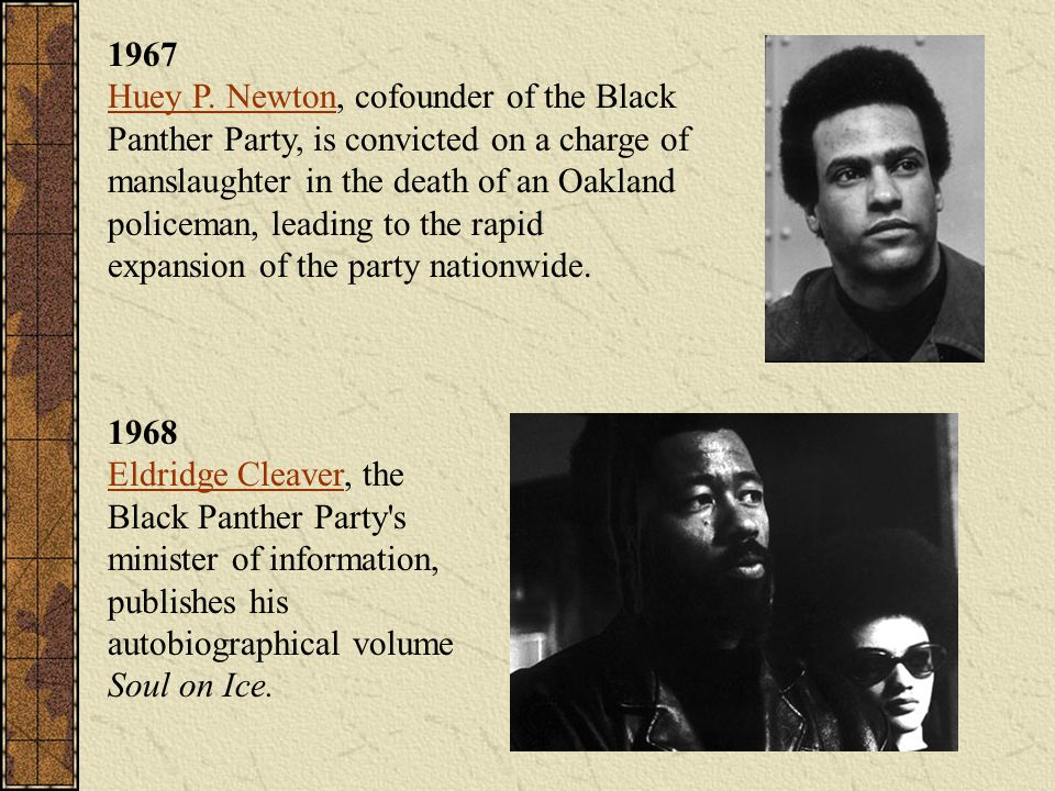 1967 Huey P. Newton, cofounder of the Black Panther Party, is convicted on a charge of manslaughter in the death of an Oakland policeman, leading to t
