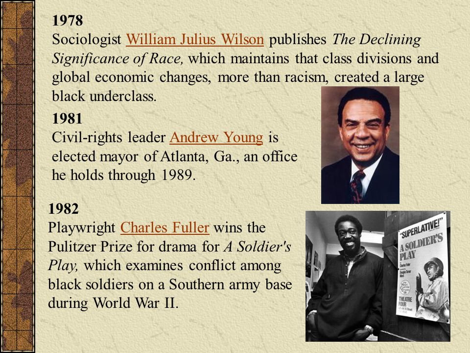1978 Sociologist William Julius Wilson publishes The Declining Significance of Race, which maintains that class divisions and global economic changes,