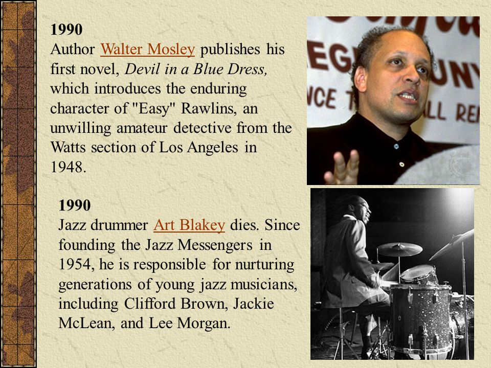 1990 Author Walter Mosley publishes his first novel, Devil in a Blue Dress, which introduces the enduring character of