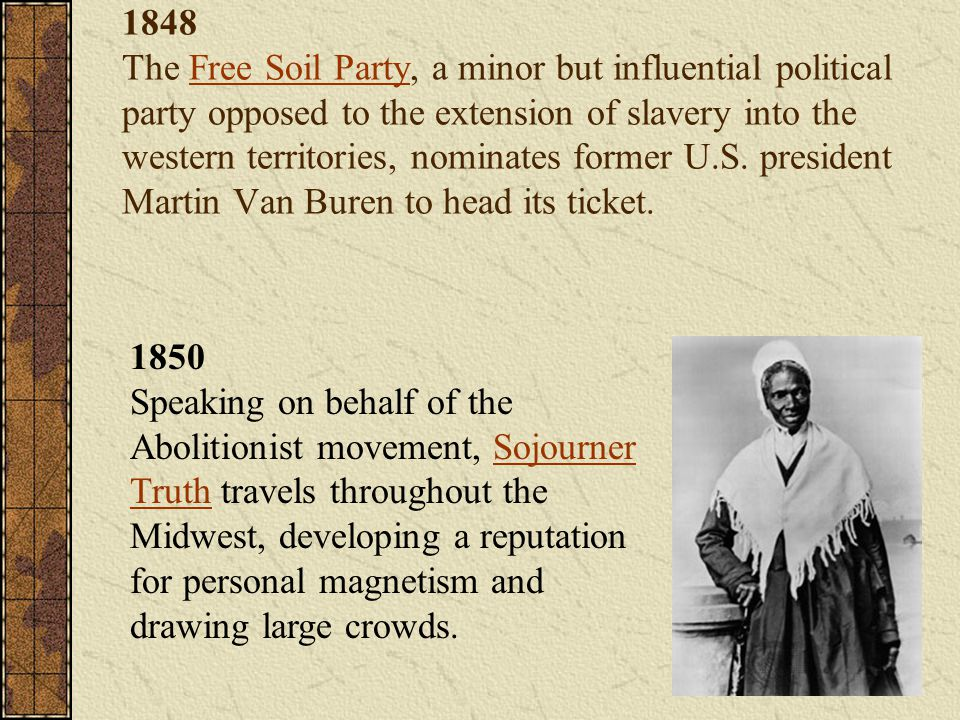 1848 The Free Soil Party, a minor but influential political party opposed to the extension of slavery into the western territories, nominates former U