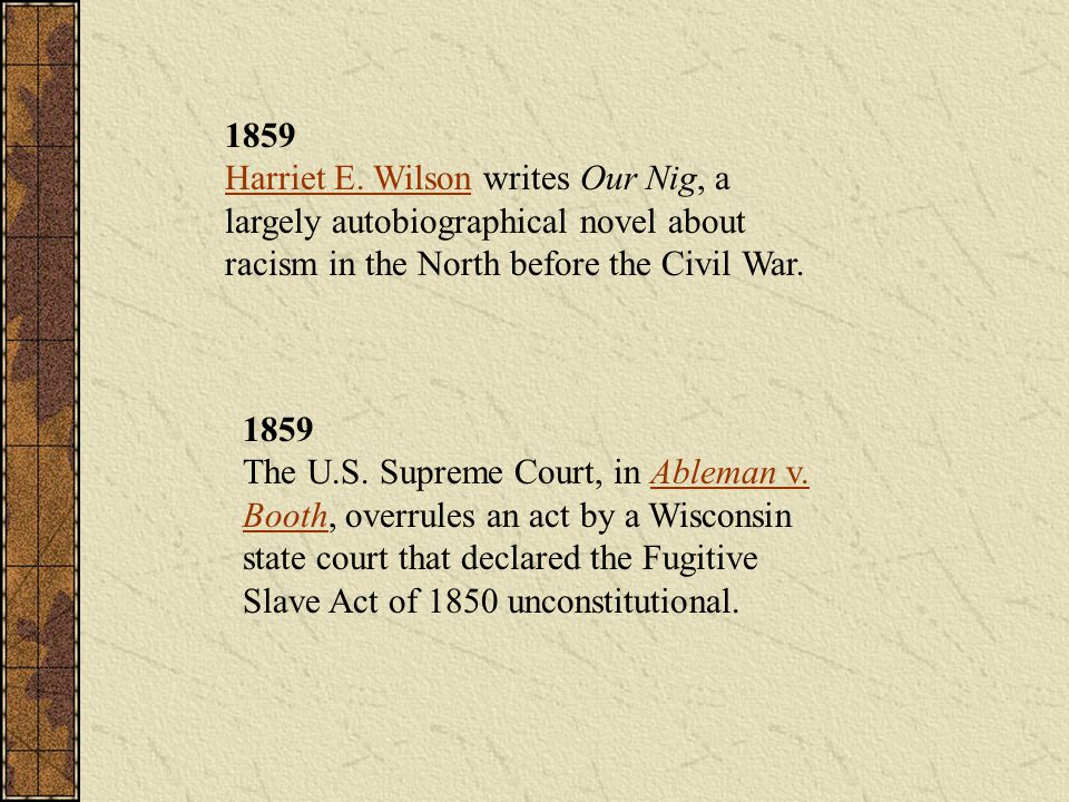 1859 Harriet E. Wilson writes Our Nig, a largely autobiographical novel about racism in the North before the Civil War. Harriet E. Wilson 1859 The U.S