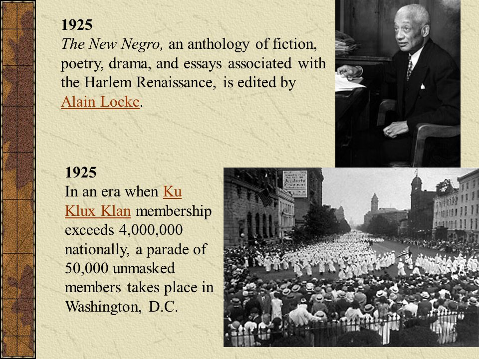 1925 The New Negro, an anthology of fiction, poetry, drama, and essays associated with the Harlem Renaissance, is edited by Alain Locke. Alain Locke 1