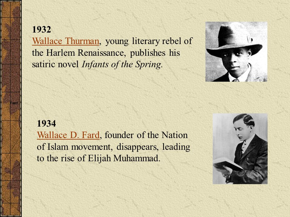1932 Wallace Thurman, young literary rebel of the Harlem Renaissance, publishes his satiric novel Infants of the Spring. Wallace Thurman 1934 Wallace