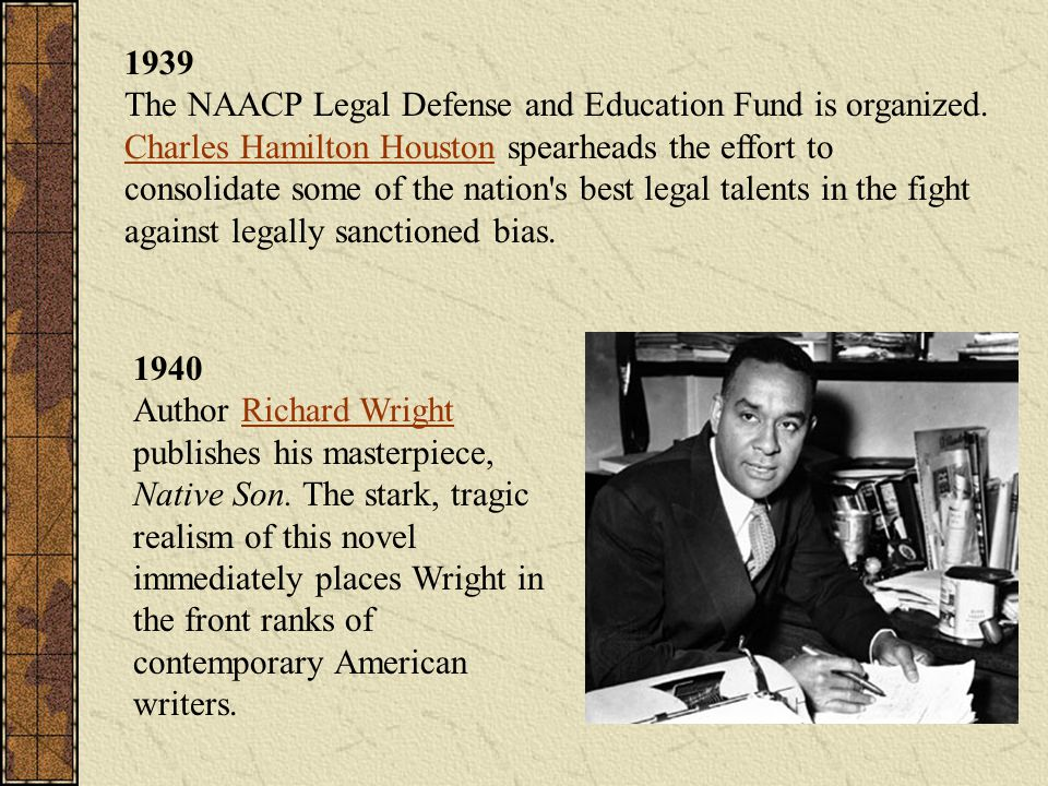 1939 The NAACP Legal Defense and Education Fund is organized. Charles Hamilton Houston spearheads the effort to consolidate some of the nation's best