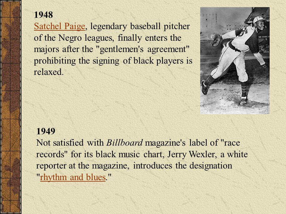 1948 Satchel Paige, legendary baseball pitcher of the Negro leagues, finally enters the majors after the