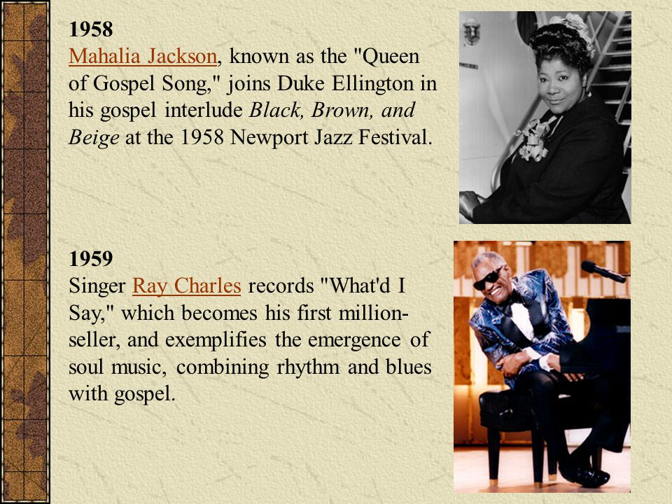 1958 Mahalia Jackson, known as the Queen of Gospel Song, joins Duke Ellington in his gospel interlude Black, Brown, and Beige at the 1958 Newport Jazz Festival.