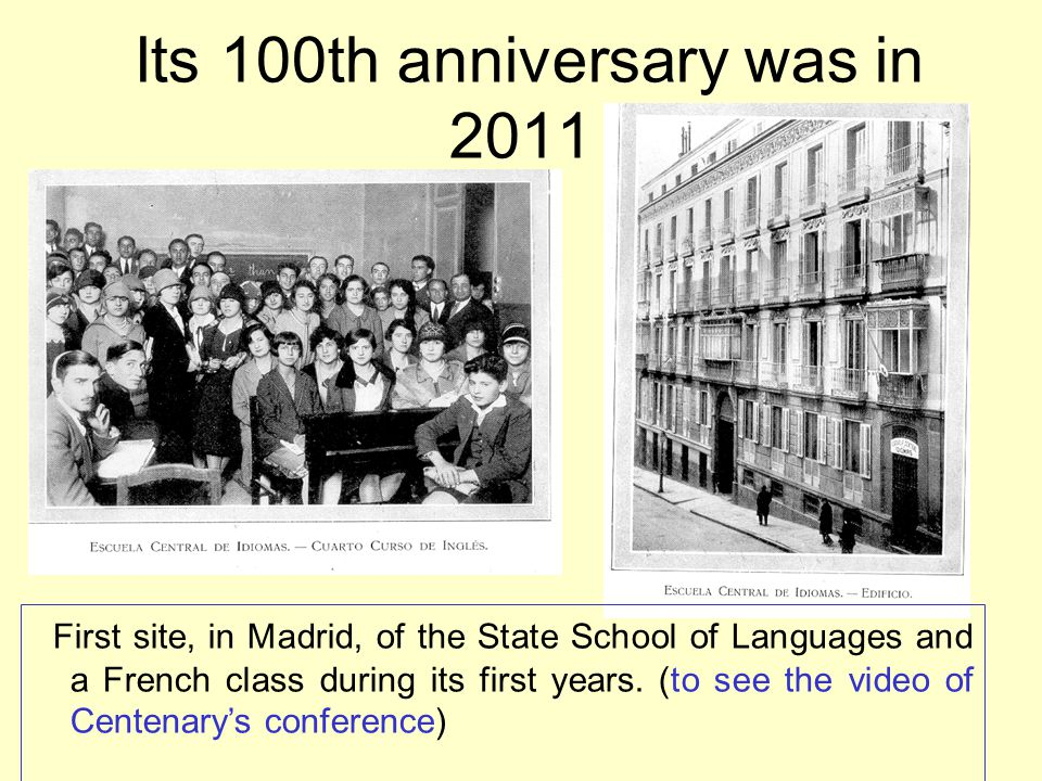 Its 100th anniversary was in 2011 First site, in Madrid, of the State School of Languages and a French class during its first years.