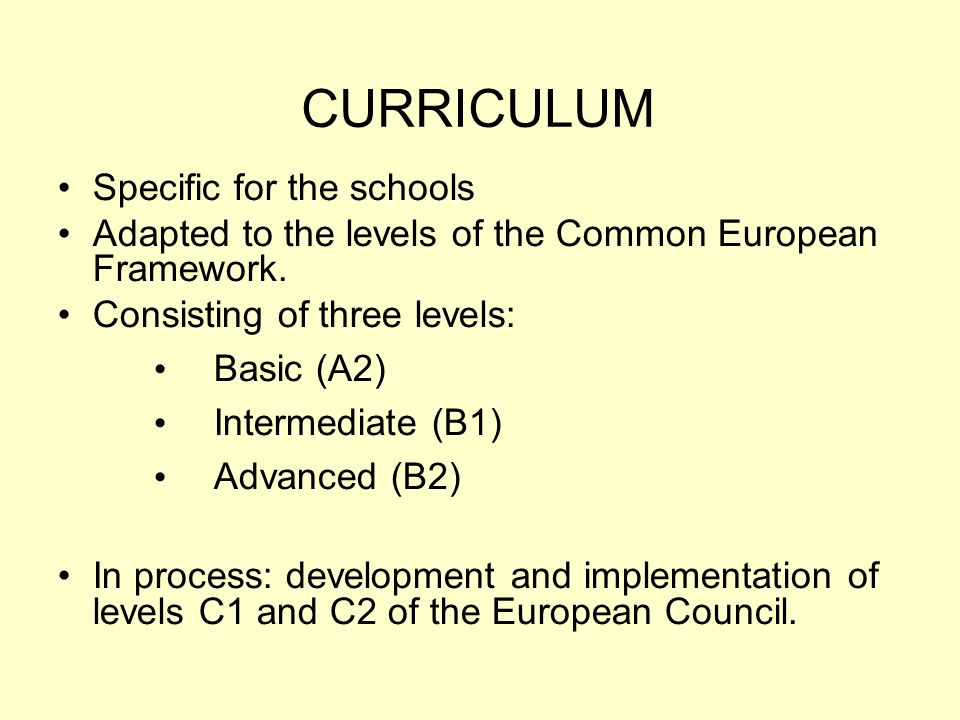 CURRICULUM Specific for the schools Adapted to the levels of the Common European Framework.