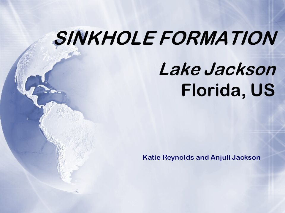 SINKHOLE FORMATION Lake Jackson Florida, US Katie Reynolds and Anjuli Jackson