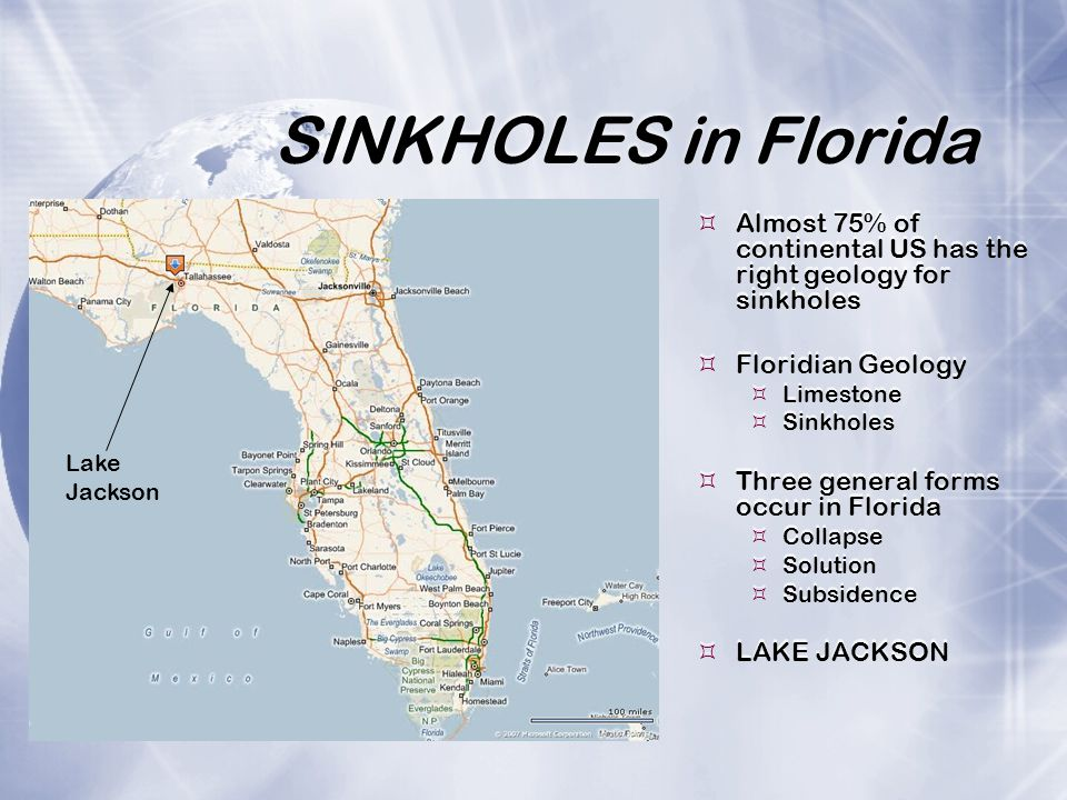SINKHOLES in Florida  Almost 75% of continental US has the right geology for sinkholes  Floridian Geology  Limestone  Sinkholes  Three general forms occur in Florida  Collapse  Solution  Subsidence  LAKE JACKSON  Almost 75% of continental US has the right geology for sinkholes  Floridian Geology  Limestone  Sinkholes  Three general forms occur in Florida  Collapse  Solution  Subsidence  LAKE JACKSON Lake Jackson