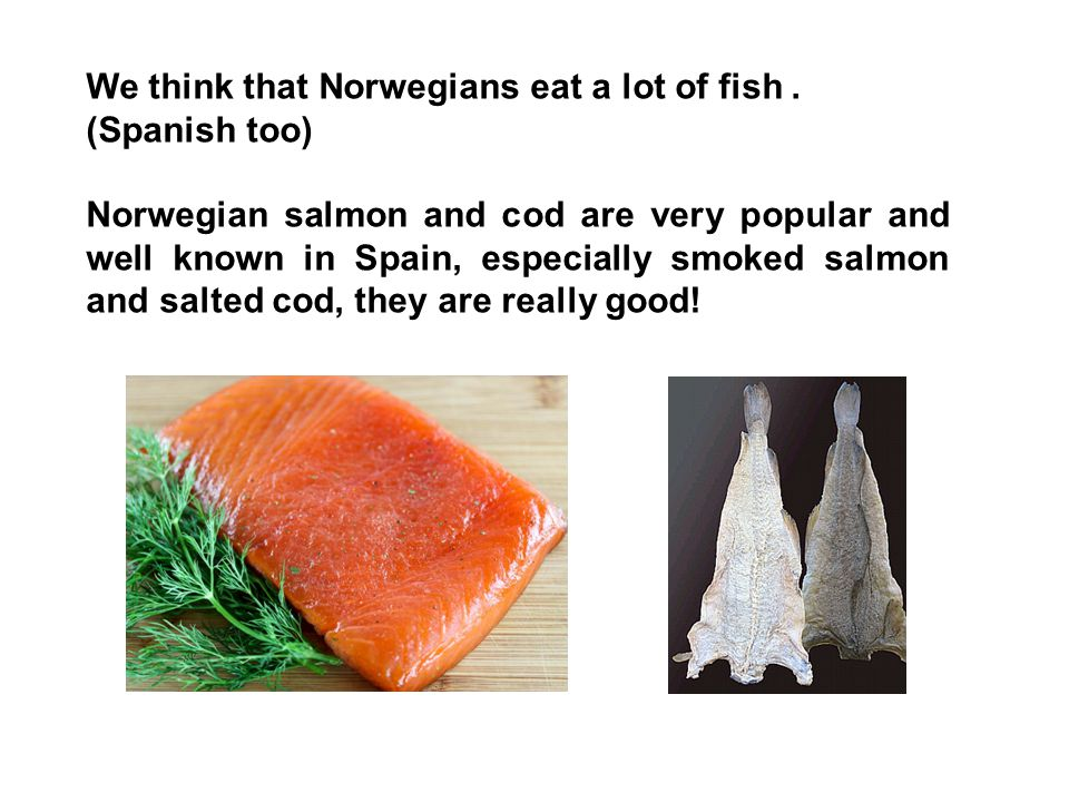 We think that Norwegians eat a lot of fish.