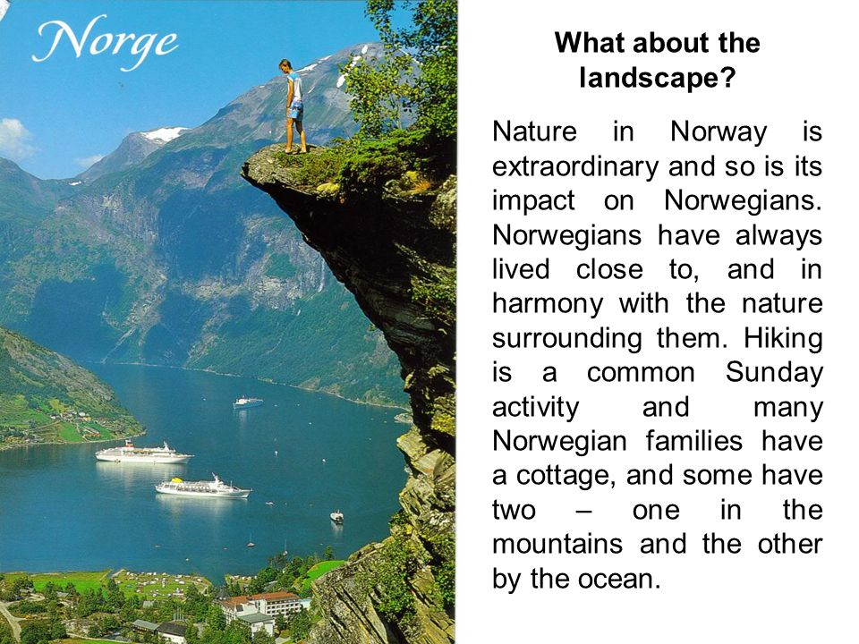 What about the landscape. Nature in Norway is extraordinary and so is its impact on Norwegians.