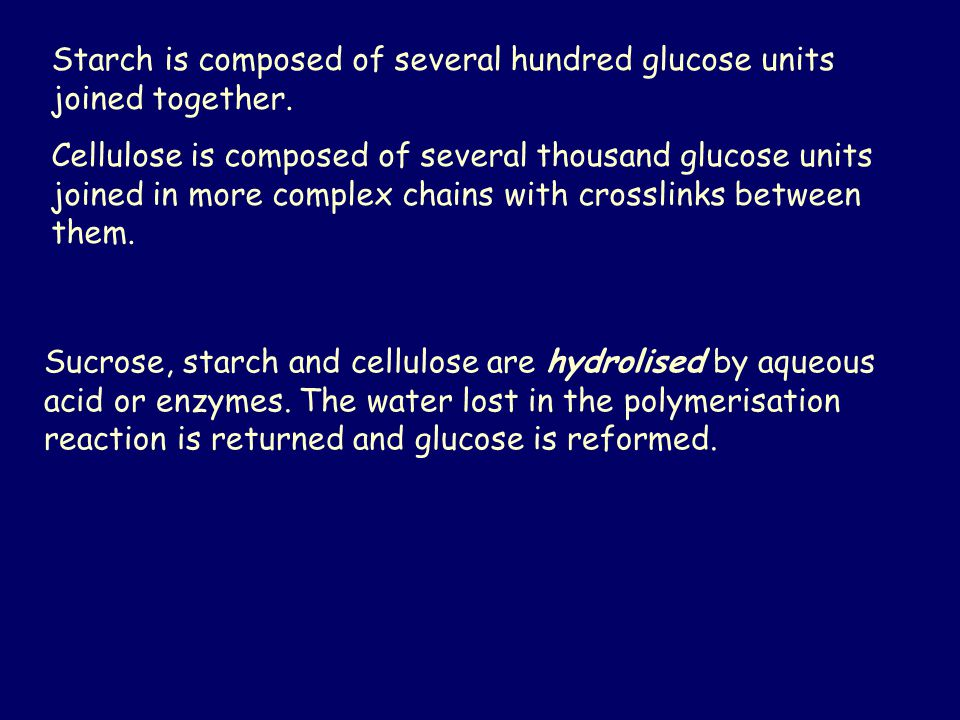 Starch is composed of several hundred glucose units joined together.