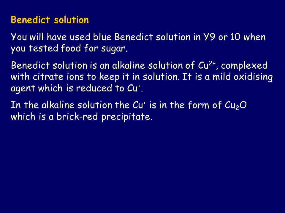 Benedict solution You will have used blue Benedict solution in Y9 or 10 when you tested food for sugar.