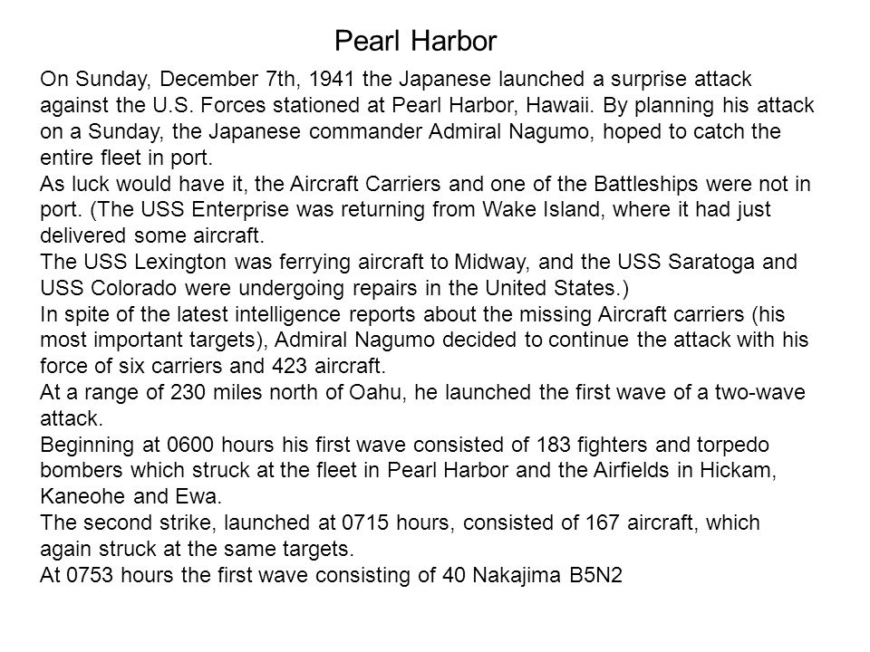 On Sunday, December 7th, 1941 the Japanese launched a surprise attack against the U.S.