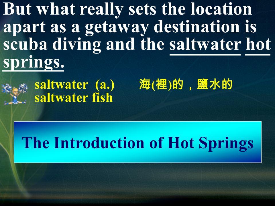 scuba diving 為戴氧氣筒潛水,浮潛則為 snorkeling ;不靠潛水器材,只靠憋氣的潛 水運動則稱 free diving 。另外,只有簡單配 備而沒有氧氣筒的潛水稱為 skin diving 。綠 島美麗的海底世界是潛水愛好者的天堂,在 石朗、大白沙等地皆設有潛水步道讓遊客 直接下水,成為最理想的潛水地點。 Next