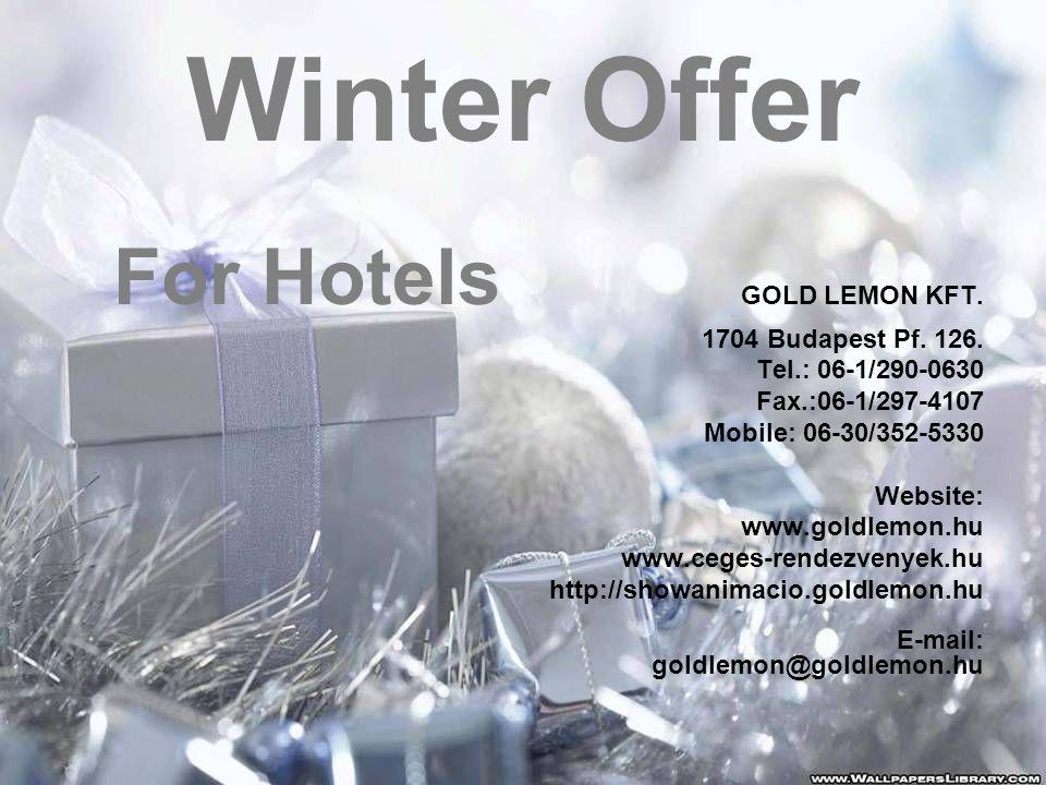 Winter Offer For Hotels GOLD LEMON KFT. 1704 Budapest Pf.