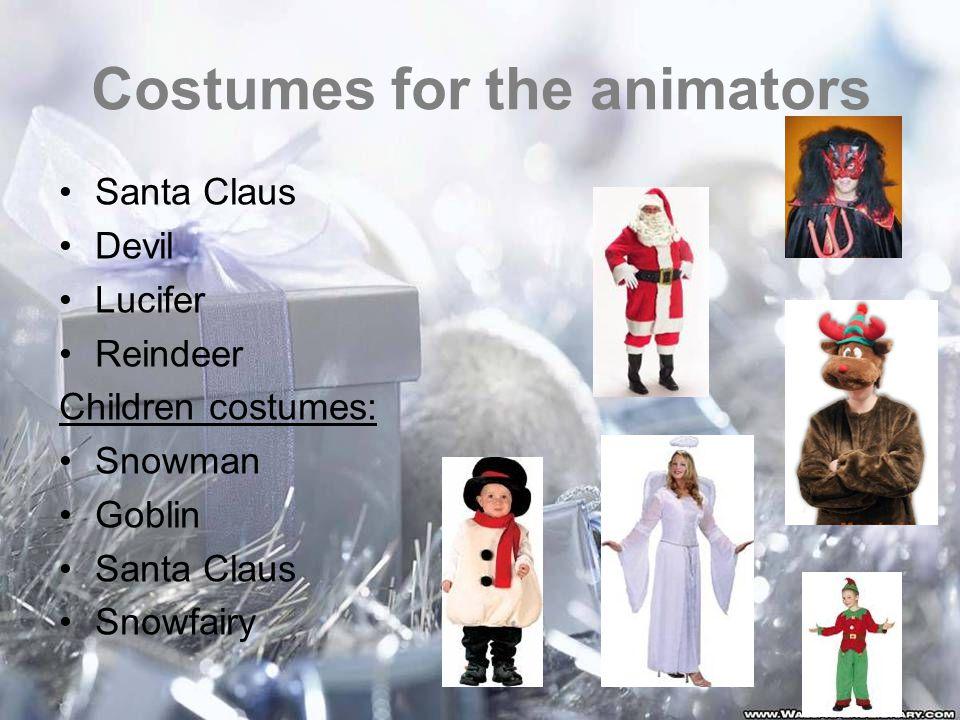 Costumes for the animators Santa Claus Devil Lucifer Reindeer Children costumes: Snowman Goblin Santa Claus Snowfairy