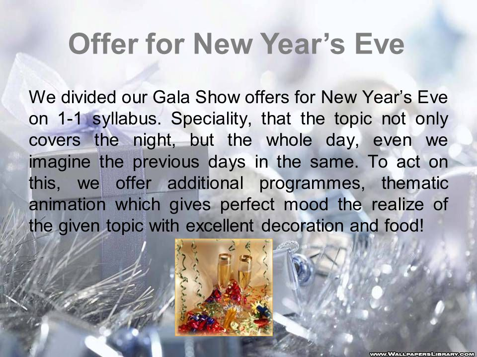 We divided our Gala Show offers for New Year's Eve on 1-1 syllabus.