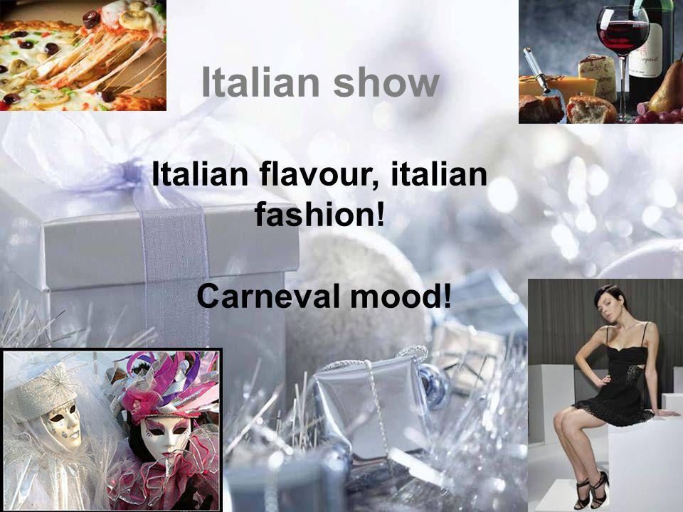 Italian show Italian flavour, italian fashion! Carneval mood!