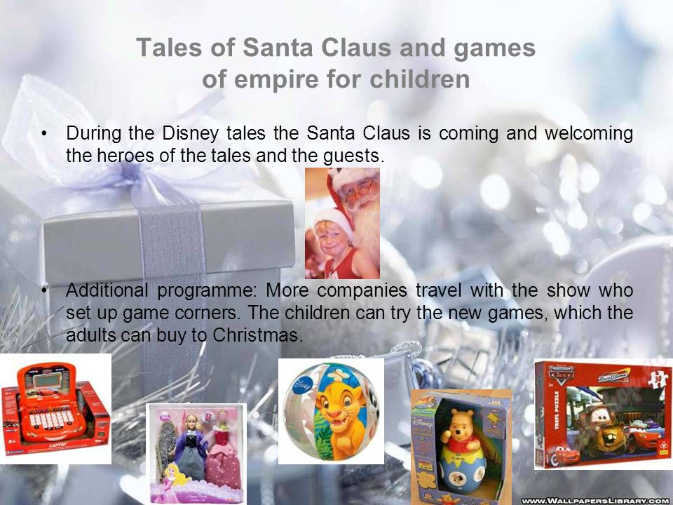 Tales of Santa Claus and games of empire for children During the Disney tales the Santa Claus is coming and welcoming the heroes of the tales and the guests.