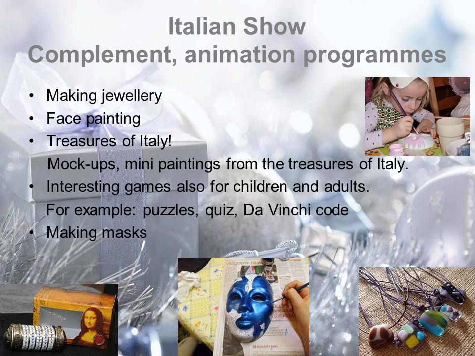 Italian Show Complement, animation programmes Making jewellery Face painting Treasures of Italy.