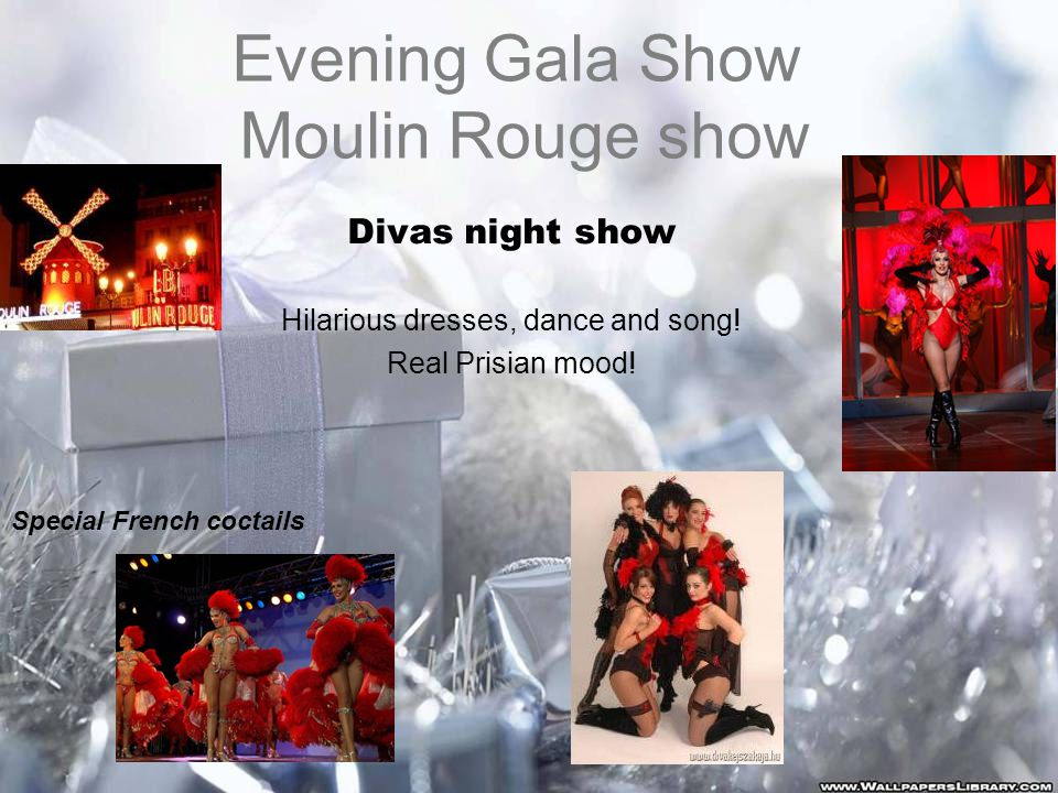 Evening Gala Show Moulin Rouge show Divas night show Hilarious dresses, dance and song.