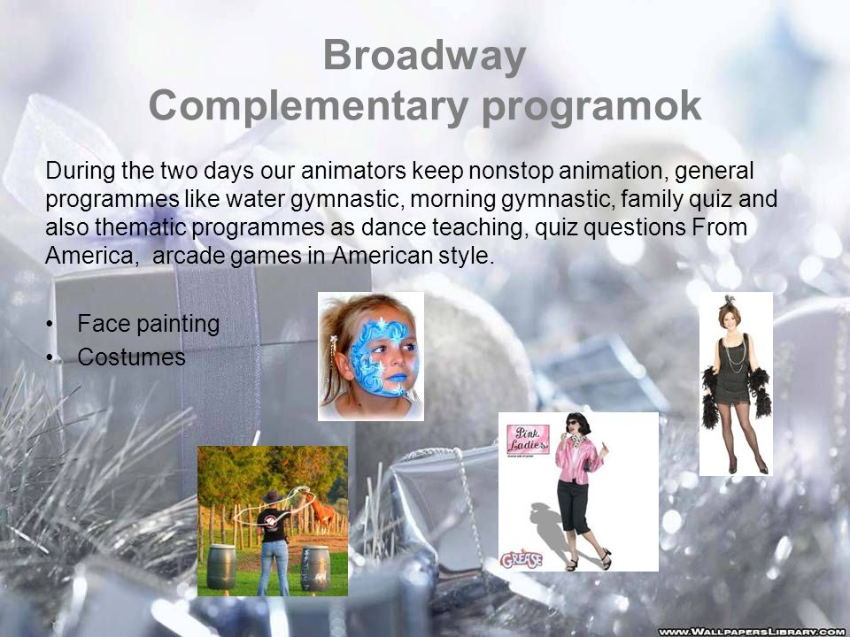 Broadway Complementary programok During the two days our animators keep nonstop animation, general programmes like water gymnastic, morning gymnastic, family quiz and also thematic programmes as dance teaching, quiz questions From America, arcade games in American style.