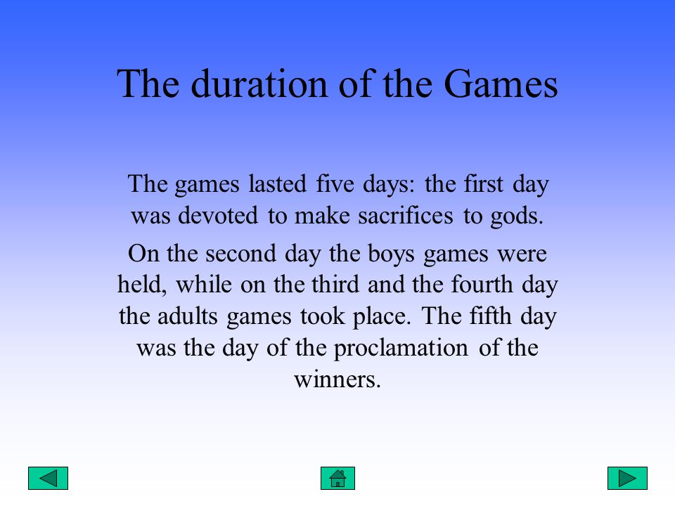 The duration of the Games The games lasted five days: the first day was devoted to make sacrifices to gods.