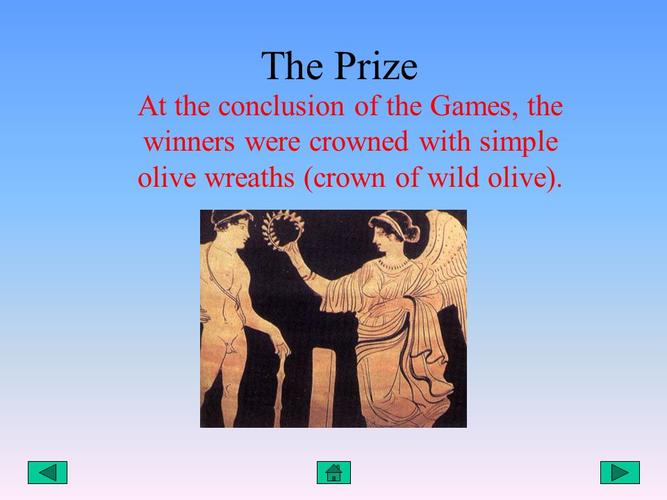 The Prize At the conclusion of the Games, the winners were crowned with simple olive wreaths (crown of wild olive).