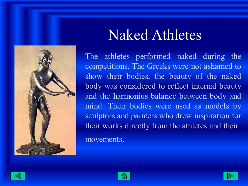 Naked Athletes The athletes performed naked during the competitions.