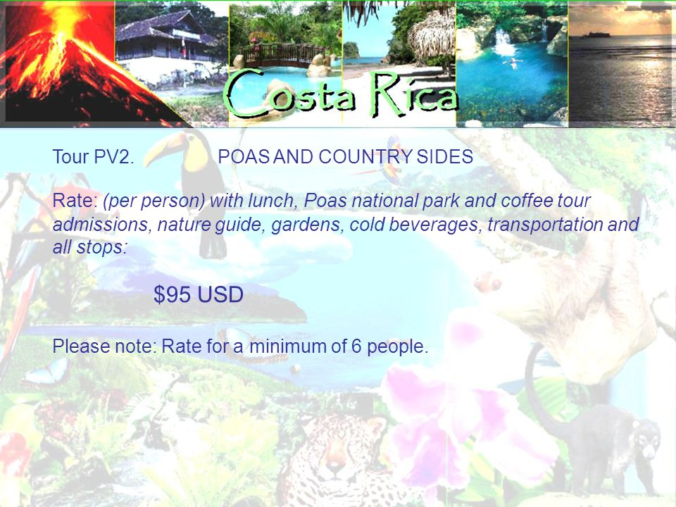 Tour PV2. POAS AND COUNTRY SIDES Rate: (per person)‏ with lunch, Poas national park and coffee tour admissions, nature guide, gardens, cold beverages,