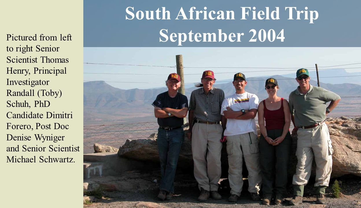 South African Field Trip September 2004 Pictured from left to right Senior Scientist Thomas Henry, Principal Investigator Randall (Toby) Schuh, PhD Ca