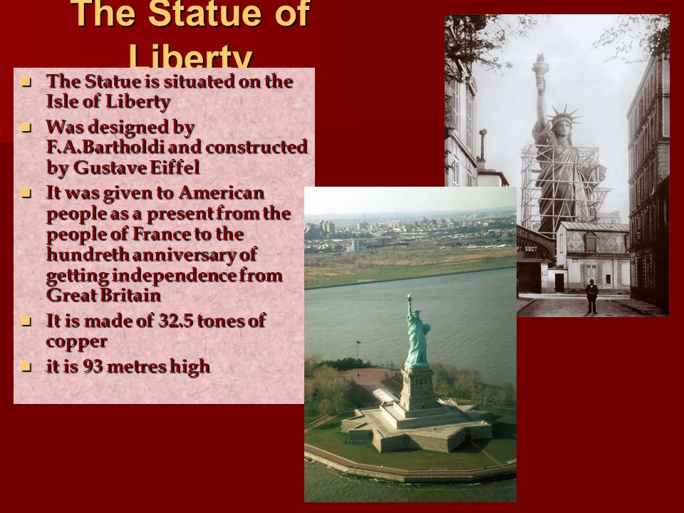 The Statue of Liberty The Statue is situated on the Isle of Liberty The Statue is situated on the Isle of Liberty Was designed by F.A.Bartholdi and co