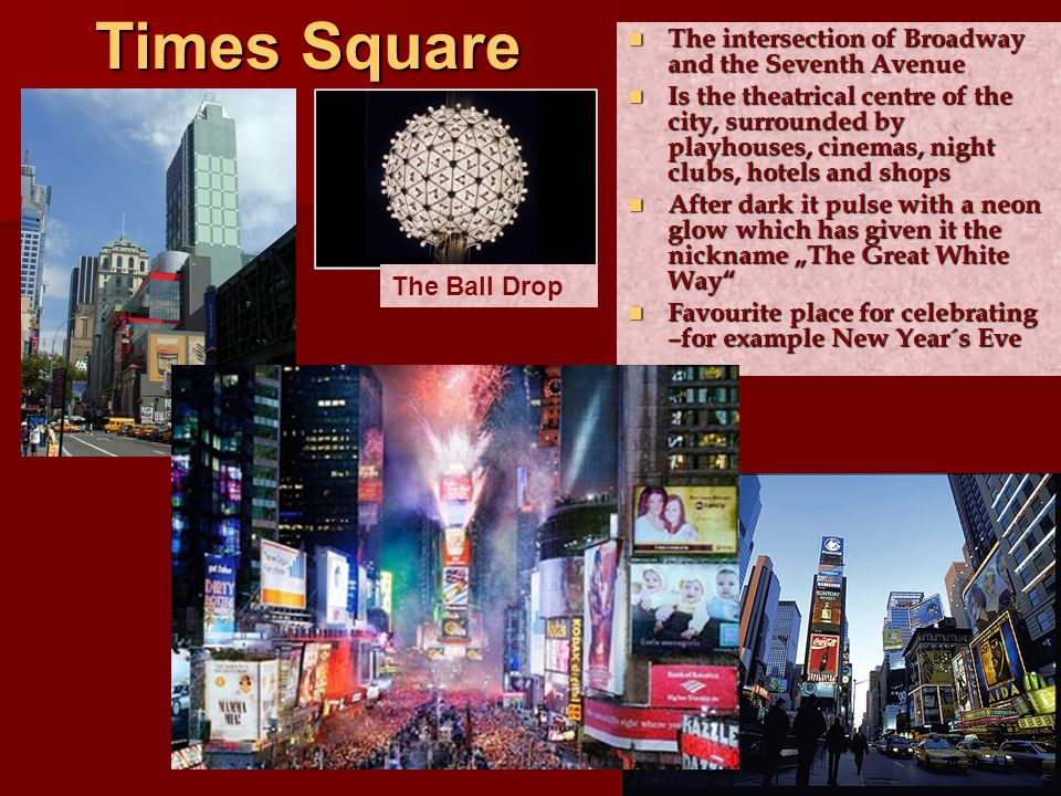 Times Square The intersection of Broadway and the Seventh Avenue The intersection of Broadway and the Seventh Avenue Is the theatrical centre of the c