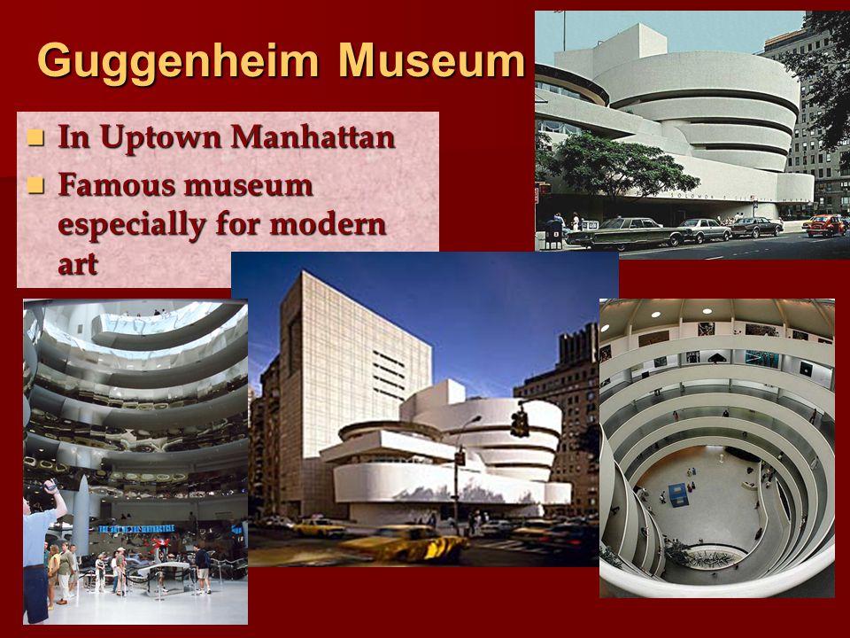 Guggenheim Museum In Uptown Manhattan In Uptown Manhattan Famous museum especially for modern art Famous museum especially for modern art