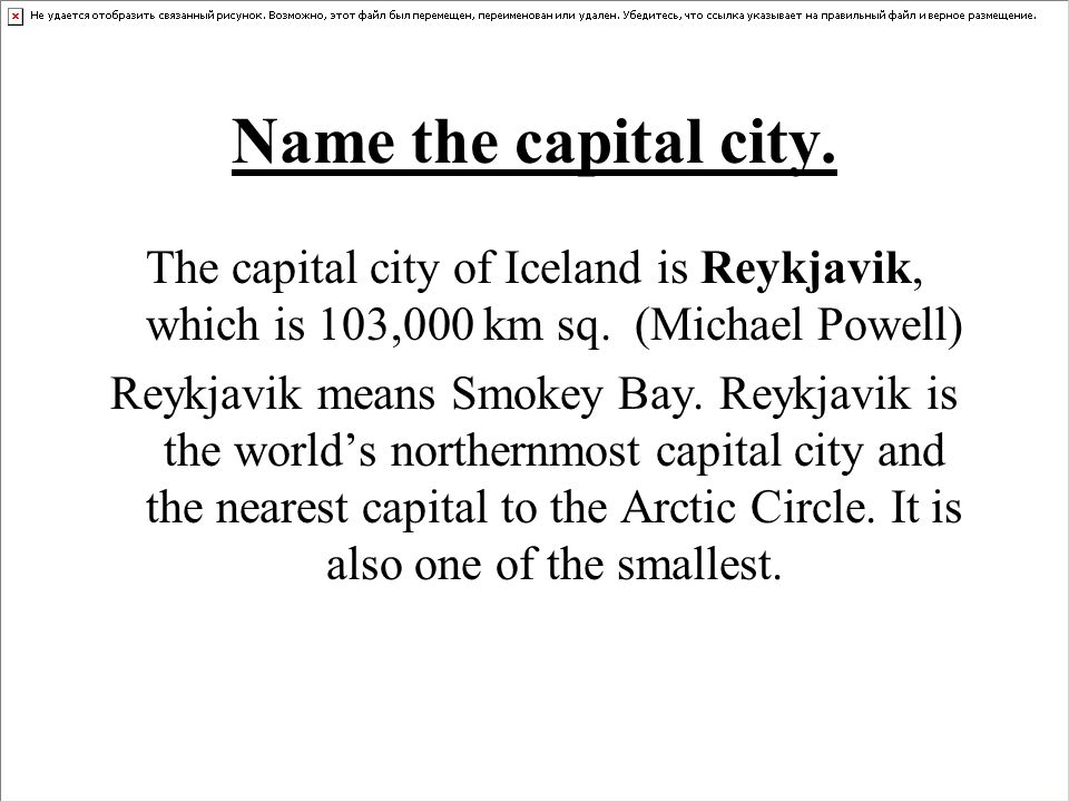 Name the capital city.The capital city of Iceland is Reykjavik, which is 103,000 km sq.