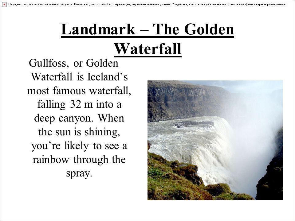 Landmark – The Golden Waterfall Gullfoss, or Golden Waterfall is Iceland's most famous waterfall, falling 32 m into a deep canyon.