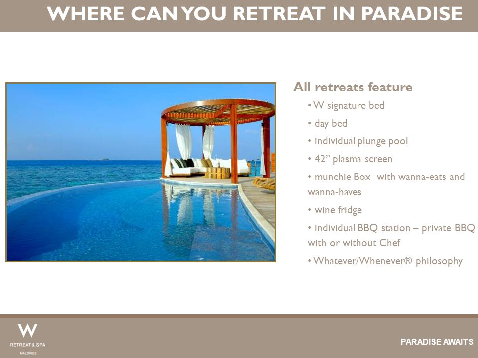 """WHERE CAN YOU RETREAT IN PARADISE All retreats feature W signature bed day bed individual plunge pool 42"""" plasma screen munchie Box with wanna-eats an"""