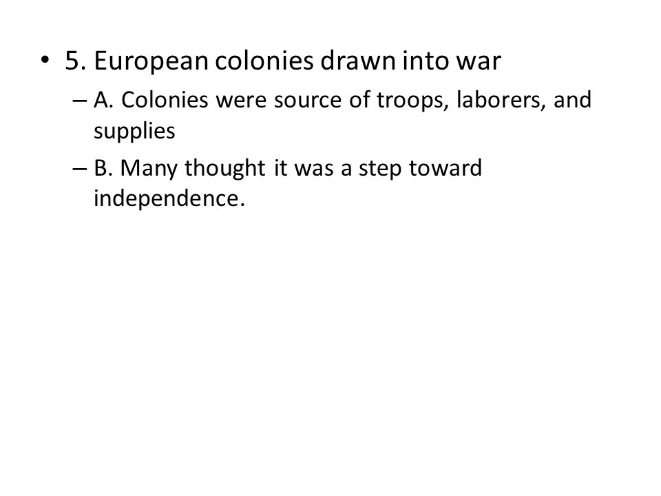 5. European colonies drawn into war – A.